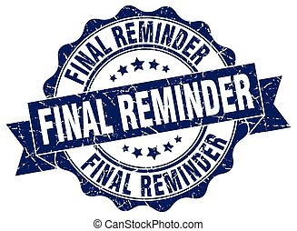final reminder stamp. sign. seal
