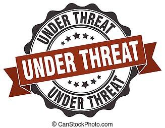 under threat stamp. sign. seal