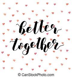 Better together. Brush lettering - Better together. Brush...