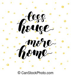 Less house more home. Vector illustration. - Less house more...