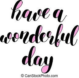 Have a wonderful day. Vector illustration. - Have a...