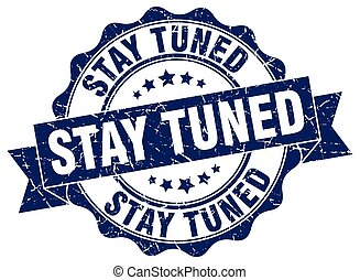 stay tuned stamp. sign. seal