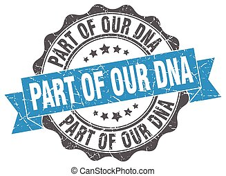 part of our dna stamp. sign. seal