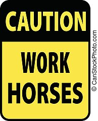Blank black-yellow caution work horses label sign on white -...