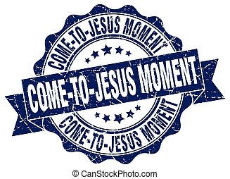 come-to-jesus moment stamp. sign. seal