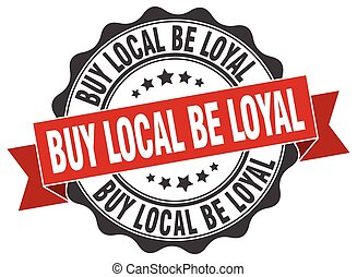 buy local be loyal stamp. sign. seal