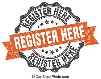 register here stamp. sign. seal