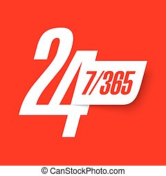 24 hours 7 days sign - 24 hours 7 days a week and 365 days a...