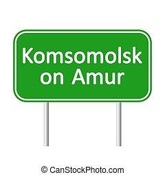 Komsomolsk-on-Amur road sign. - Komsomolsk-on-Amur road sign...
