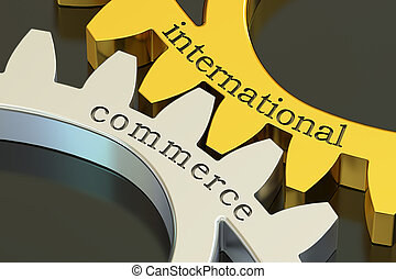 International Commerce concept on the gearwheels, 3D...