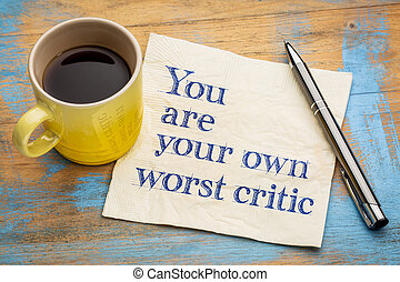 You are your own worst critic - handwriting on a napkin with...
