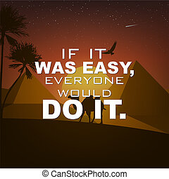Motivational poster with nature background - If it was easy,...