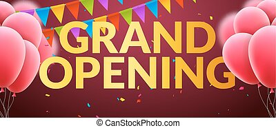 Grand Opening event invitation banner with balloons and confetti. Golden words grand opening poster template design