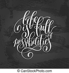 Life is Full of Possibilities Inspirational Quote in...