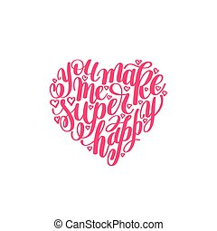 you make me super happy handwritten lettering quote about...