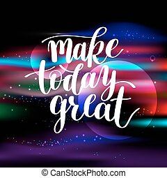 Make Today Great Vector Text Phrase Image, Inspirational Quote