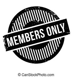Members only rubber stamp. Grunge design with dust...