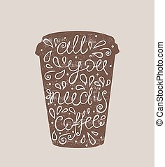 All You Need is Coffee - hand drawn quote. Cute sketch....