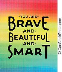 You are Brave and Beautiful and Smart inspiring greeting...