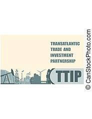 TTIP - Transatlantic Trade and Investment Partnership....