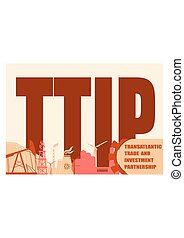 TTIP - Transatlantic Trade and Investment Partnership....