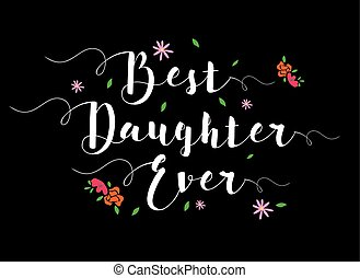 Best Daughter Ever Typographic Design Art Poster with flower...
