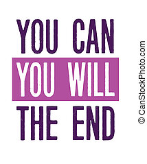 You Can You Will The End Motivational Typography Design Card