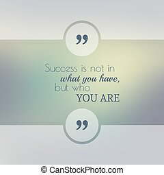 Inspirational quote vector. - Abstract Blurred Background....