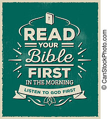 Read your Bible First in the morning. Listen to God First...
