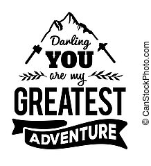 Darling You are my Greatest Adventure Typographic Design...