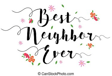 Best Neighbor Ever Typographic Design Art Poster with flower...