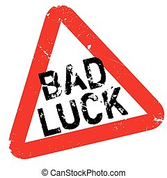 Bad Luck rubber stamp. Grunge design with dust scratches....