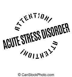Acute Stress Disorder rubber stamp. Grunge design with dust...