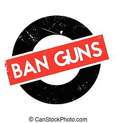 Ban Guns rubber stamp. Grunge design with dust scratches....