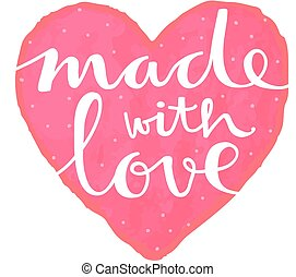 """made with love - Cute hand lettering of the text """"made with..."""