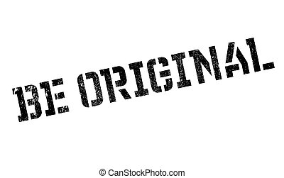 Be Original rubber stamp. Grunge design with dust scratches....