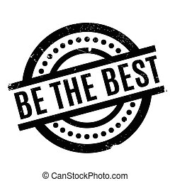 Be The Best rubber stamp. Grunge design with dust scratches....