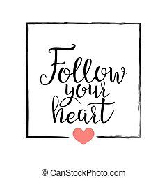 Follow Your Heart . Handwritten Lettering Quote About Love....