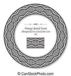 Vintage Round Retro Frame of Aboriginal Cross Check Dot Line