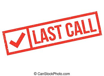 Last Call rubber stamp. Grunge design with dust scratches....