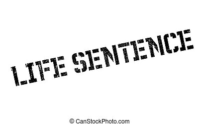 Life Sentence rubber stamp. Grunge design with dust...
