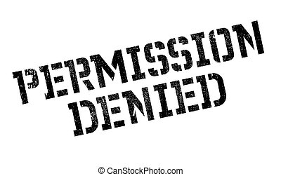 Permission Denied rubber stamp. Grunge design with dust...