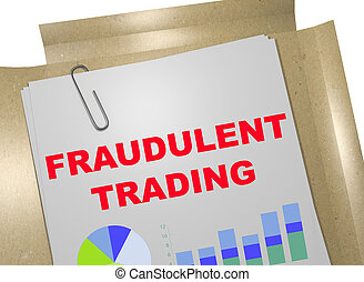 Fraudulent Trading - business concept - 3D illustration of...