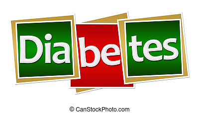 Diabetes Red Green Squares - Diabetes text written over red...