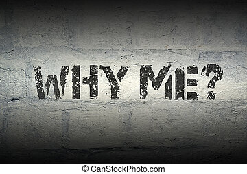 why me GR - why me question stencil print on the grunge...