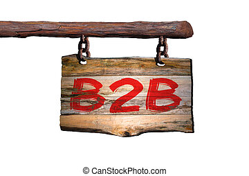 B2B motivational phrase sign on old wood with blurred...