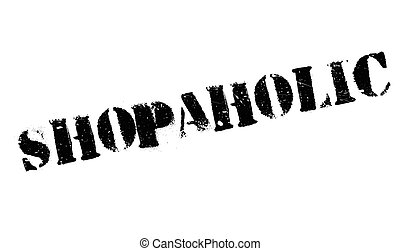Shopaholic rubber stamp. Grunge design with dust scratches....