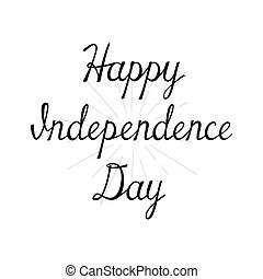 Happy Independence Day. Handwritten calligraphy sketch card. Black Independence Day label on white background. lettering composition.
