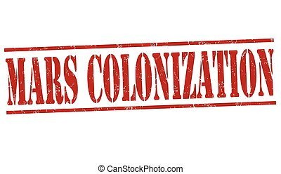 Mars colonization sign or stamp - Mars colonization grunge...