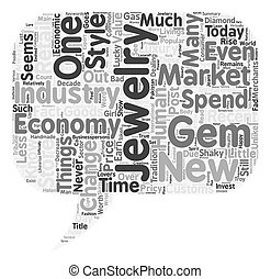 The Jewelry Market Never Goes out of Style even in a Bad Economy text background wordcloud concept